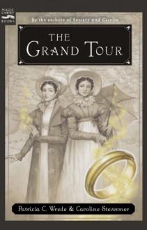 The Grand Tour - Patricia C. Wrede,Caroline Stevermer