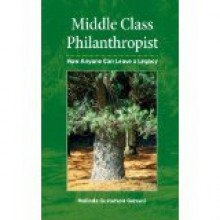 Middle Class Philanthropist: How Anyone Can Leave a Legacy - Melinda Gustafson Gervasi