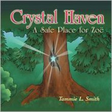 Crystal Haven: A Safe Place for Zo - Tammie L. Smith, Jenny L. St Pierre