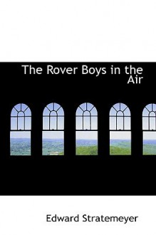 The Rover Boys in the Air - Arthur M. Winfield