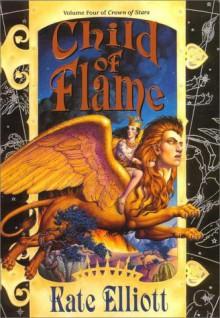 Child of Flame - Kate Elliott