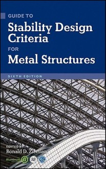 Guide to Stability Design Criteria for Metal Structures - Ronald D. Ziemian
