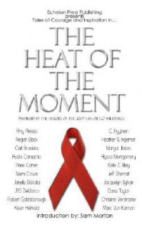 The Heat of the Moment: Inspired by the Heroes of the 2007 San Diego Wildfires - Amy Alessio, Regan Black, Heather S. Ingemar