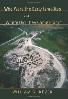 Who Were the Early Israelites and Where Did They Come From? - William G. Dever