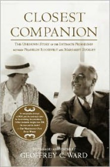 Closest Companion: The Unknown Story of the Intimate Friendship Between Franklin Roosevelt and Margaret Suckley - Geoffrey Ward