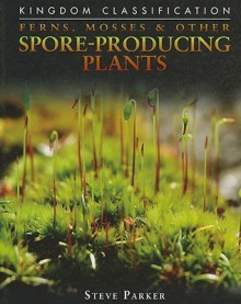 Ferns, Mosses & Other Spore-Producing Plants - Steve Parker