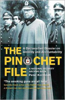 The Pinochet File: A Declassified Dossier on Atrocity and Accountability - Peter Kornbluh