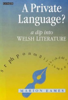 A Private Language?: A Dip Into Welsh Literature - Marion Eames