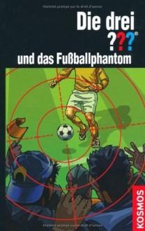 Die drei ??? und das Fußballphantom (Die drei Fragezeichen, #152). - Marco Sonnleitner