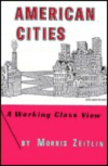 American Cities: A Working-Class View - Morris Zeitlin