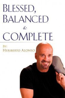 Blessed, Balanced & Complete - Heriberto Alonso