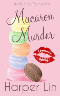 Macaron Murder (with Recipes) (A Patisserie Mystery) - Harper Lin