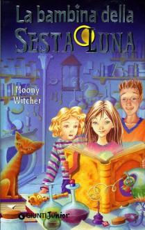 La bambina della sesta luna - Moony Witcher