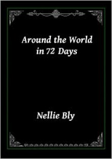 Around the World in 72 Days by Nellie Bly - Nellie Bly