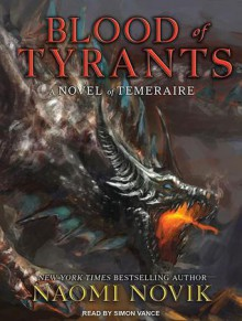 Blood of Tyrants - Naomi Novik, Simon Vance