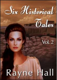 Six Historical Tales Vol. 2 - Rayne Hall