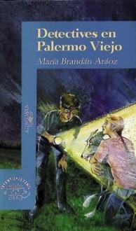 Detectives en Palermo viejo - María Brandán Aráoz