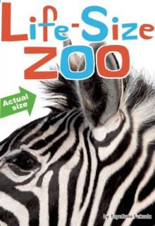 Life-Size Zoo: From Tiny Rodents to Gigantic Elephants, An Actual-Size Animal Encyclopedia - Teruyuki Komiya, Kristin Earhart, Toyofumi Fukuda