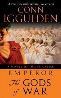 Emperor: The Gods of War: A Novel of Julius Caesar - Conn Iggulden
