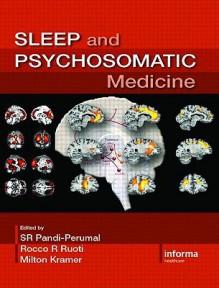 Sleep and Psychosomatic Medicine - S.R. Pandi-Perumal, Rocco R Ruoti, Milton Kramer