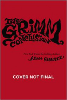 The Grimm Conclusion - Adam Gidwitz, Hugh D'Andrade
