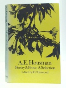 A. E. Housman: Poetry And Prose: A Selection - Frederick Chesney Horwood, F.C. Horwood
