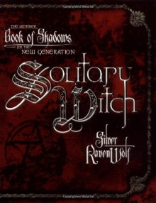 Solitary Witch: The Ultimate Book of Shadows for the New Generation - Silver RavenWolf