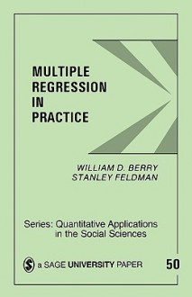 Multiple Regression in Practice (Quantitative Applications in the Social Sciences) - William D. Berry, Stanley Feldman