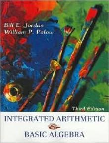 Integrated Arithmetic and Basic Algebra - Bill E. Jordan