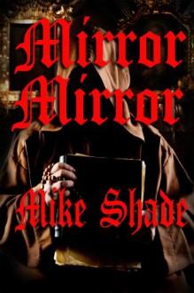 Mirror, Mirror - Mike Shade