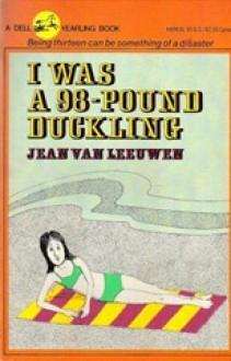 I Was a 98-Lb Duckli - Jean Van Leeuwen