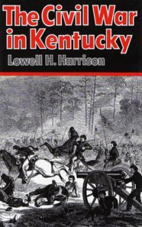 The Civil War in Kentucky - Lowell Hayes Harrison