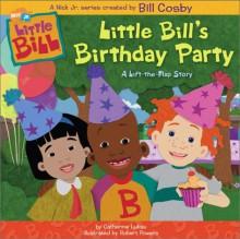 Little Bill's Birthday Party - Catherine Lukas, Bill Cosby, Robert Powers