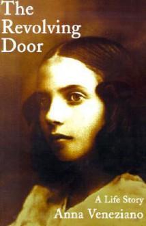 The Revolving Door: A Life Story - Anna Veneziano