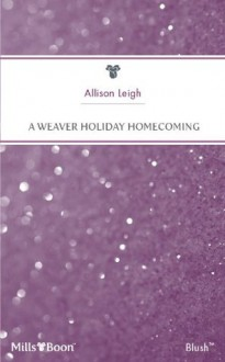 Mills & Boon : A Weaver Holiday Homecoming (Men of the Double-C Ranch) - Allison Leigh