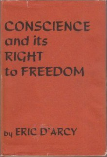 Conscience and its Right to Freedom - Eric D'Arcy