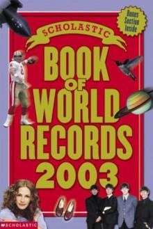 The Scholastic Book Of World Records 2003 - Jenifer Corr Morse
