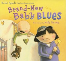 Brand-New Baby Blues - Kathi Appelt, Kelly Murphy