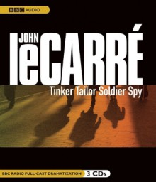 Tinker, Tailor, Soldier, Spy: A BBC Full-Cast Radio Drama - Simon Russell Beale, Full Cast, John le Carré