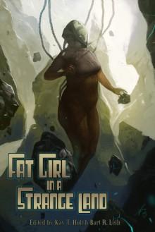 Fat Girl in a Strange Land - Kay T. Holt, Bart R. Leib, Sabrina Vourvoulias