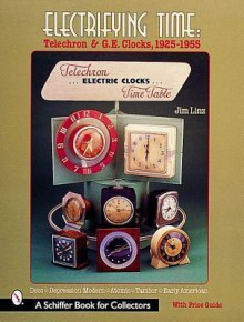 Electrifying Time: Telechron and G. E. Clocks 1925-55 - Jim Linz