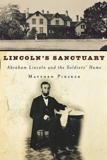 Lincoln's Sanctuary: Abraham Lincoln and the Soldiers' Home - Matthew Pinsker