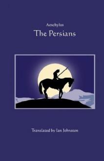 The Persians - Aeschylus, Ian Crowe, Ian Johnston