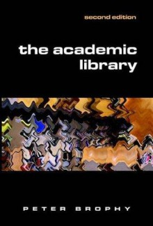 The academic library - Peter Brophy