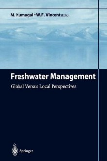 Freshwater Management: Global Versus Local Perspectives - M. Kumagai, W. F. Vincent