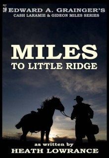 Miles To Little Ridge(Cash Laramie and Gideon Miles) - Heath Lowrance