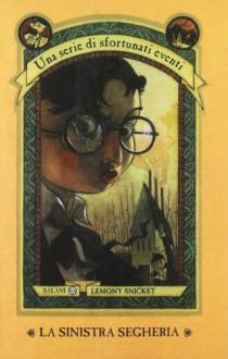 La sinistra segheria (Una serie di sfortunati eventi, #4) - Lemony Snicket, Brett Helquist