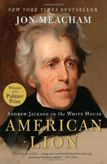 American Lion: Andrew Jackson in the White House - John Meacham, Jon Meacham