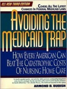 Avoiding the Medicaid Trap: How to Beat the Catastrophic Costs of Nursing-Home Care - Armond D. Budish