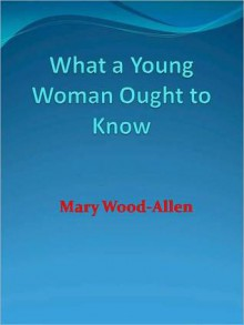 What a Young Woman Ought to Know - Mary Wood-Allen